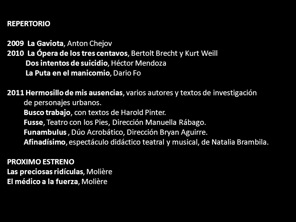 REPERTORIO 2009 La Gaviota, Anton Chejov 2010 La Ópera de los tres centavos, Bertolt Brecht y Kurt Weill Dos intentos de suicidio, Héctor Mendoza La P