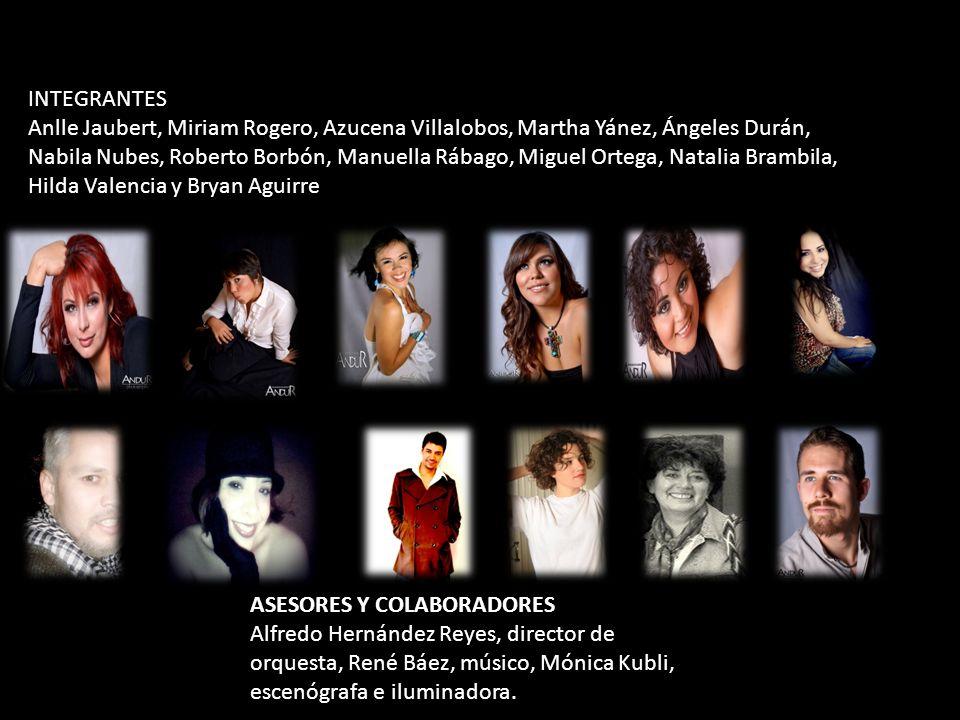 ASESORES Y COLABORADORES Alfredo Hernández Reyes, director de orquesta, René Báez, músico, Mónica Kubli, escenógrafa e iluminadora. INTEGRANTES Anlle