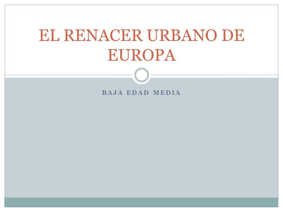 BAJA EDAD MEDIA EL RENACER URBANO DE EUROPA