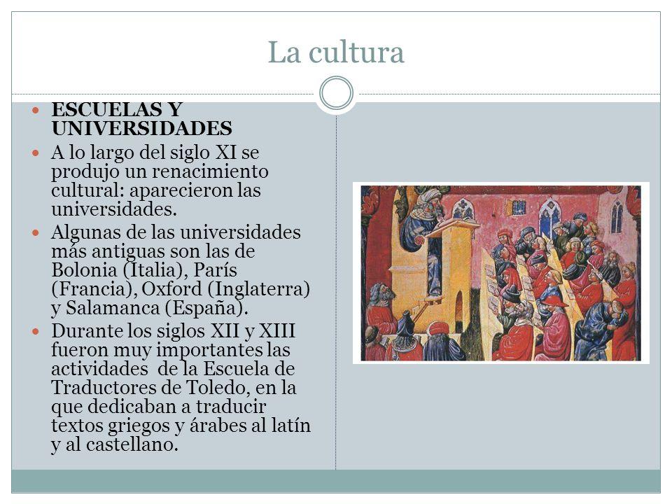 La cultura ESCUELAS Y UNIVERSIDADES A lo largo del siglo XI se produjo un renacimiento cultural: aparecieron las universidades. Algunas de las univers