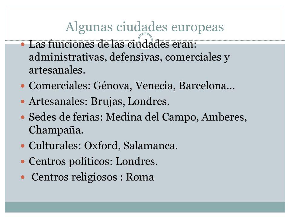 Algunas ciudades europeas Las funciones de las ciudades eran: administrativas, defensivas, comerciales y artesanales. Comerciales: Génova, Venecia, Ba