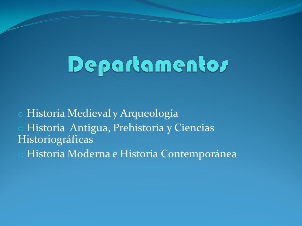 o Historia Medieval y Arqueología o Historia Antigua, Prehistoria y Ciencias Historiográficas o Historia Moderna e Historia Contemporánea