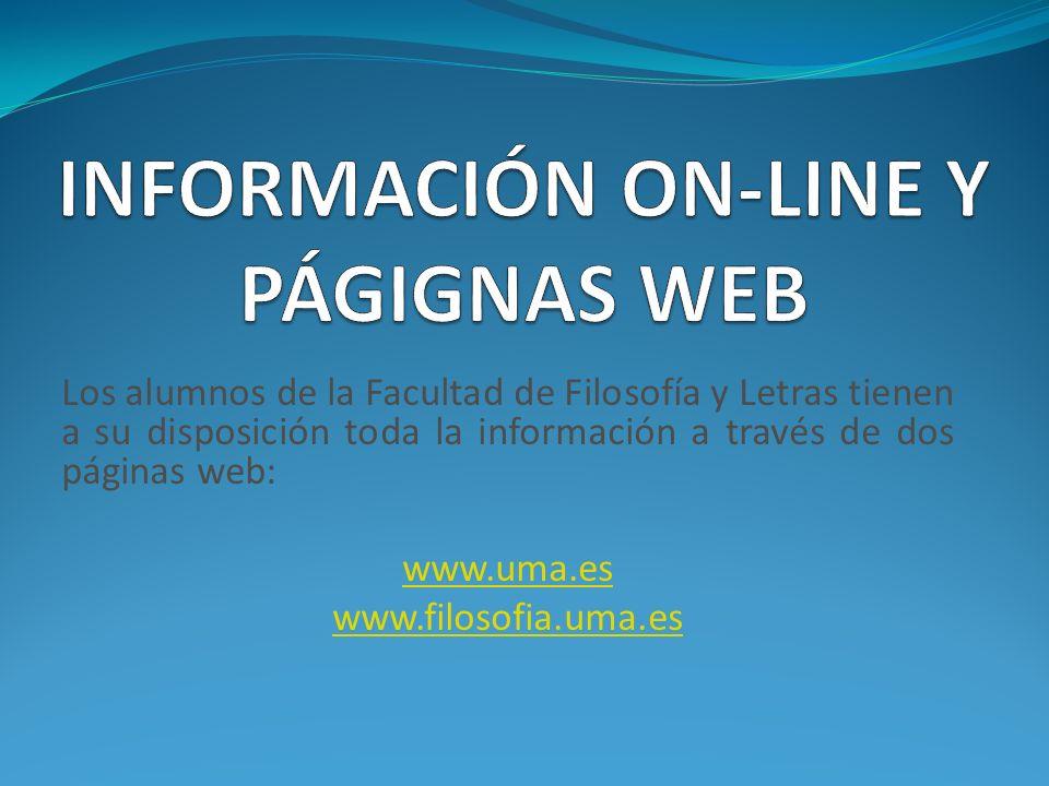 Los alumnos de la Facultad de Filosofía y Letras tienen a su disposición toda la información a través de dos páginas web: www.uma.es www.filosofia.uma.es