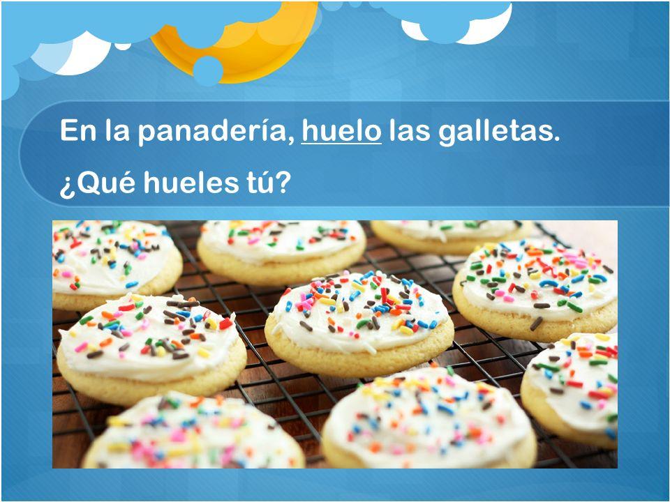 En la panadería, huelo las galletas. ¿Qué hueles tú?