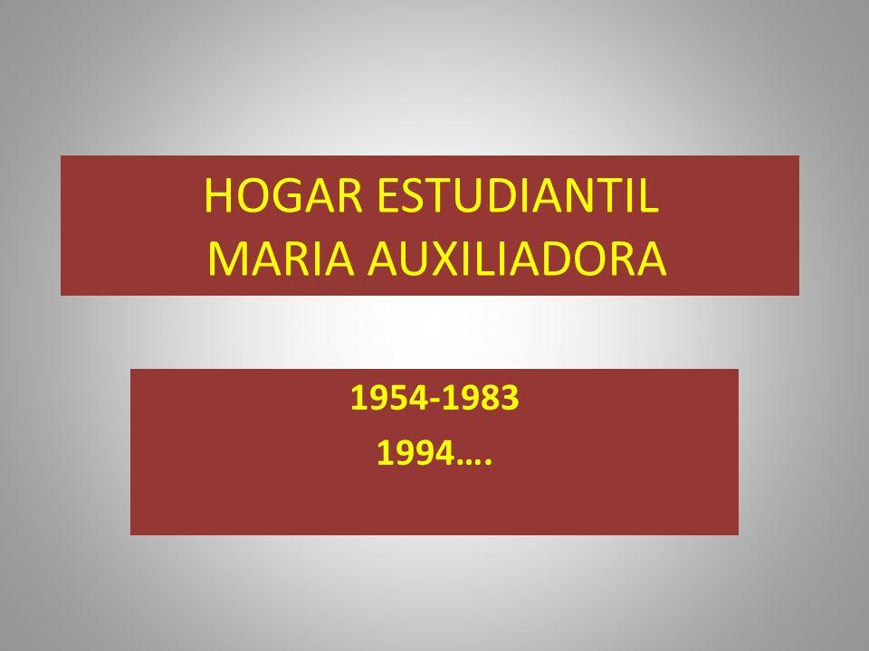 HOGAR ESTUDIANTIL MARIA AUXILIADORA 1954-1983 1994….