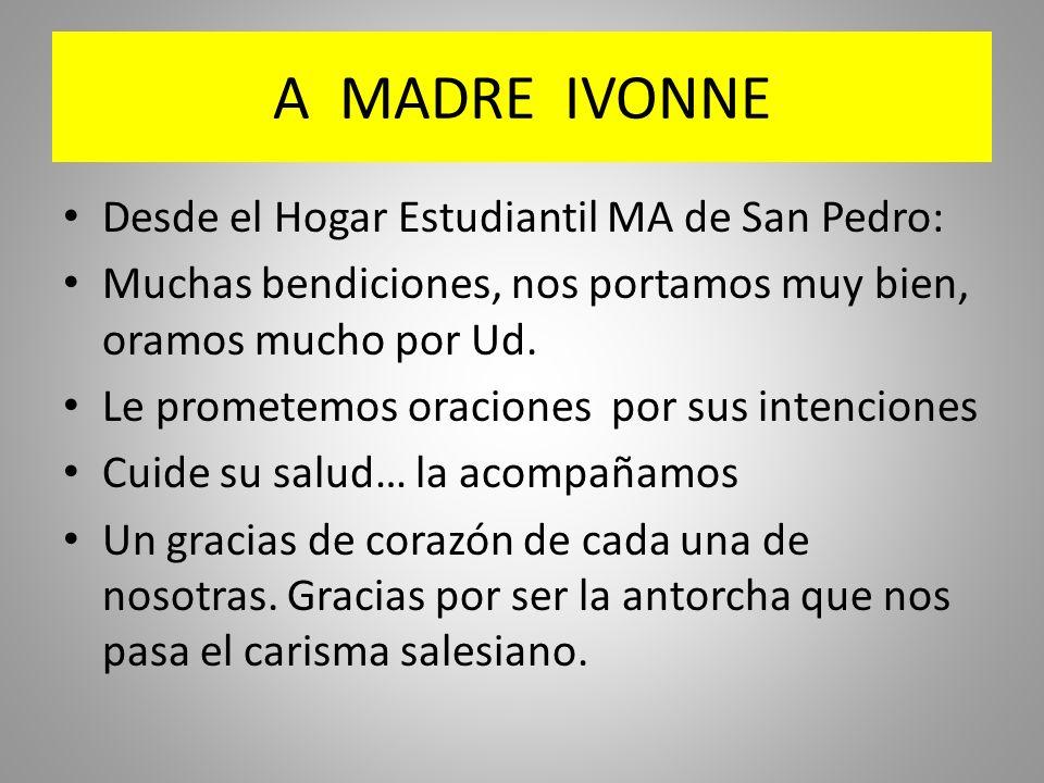 A MADRE IVONNE Desde el Hogar Estudiantil MA de San Pedro: Muchas bendiciones, nos portamos muy bien, oramos mucho por Ud. Le prometemos oraciones por