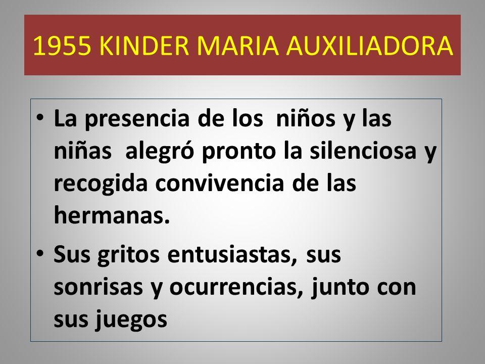 1955 KINDER MARIA AUXILIADORA La presencia de los niños y las niñas alegró pronto la silenciosa y recogida convivencia de las hermanas. Sus gritos ent