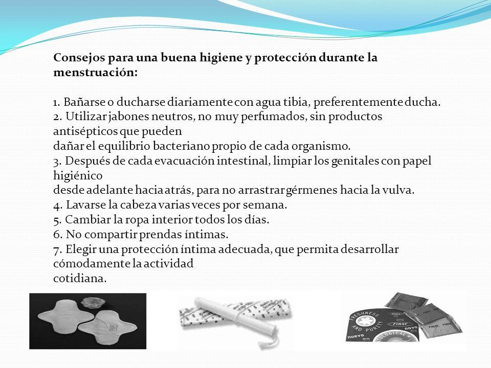 Consejos para una buena higiene y protección durante la menstruación: 1. Bañarse o ducharse diariamente con agua tibia, preferentemente ducha. 2. Util
