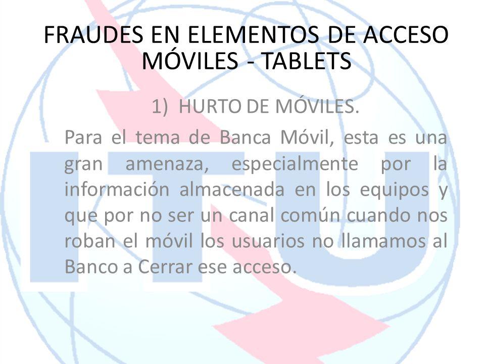 1)HURTO DE MÓVILES. Para el tema de Banca Móvil, esta es una gran amenaza, especialmente por la información almacenada en los equipos y que por no ser