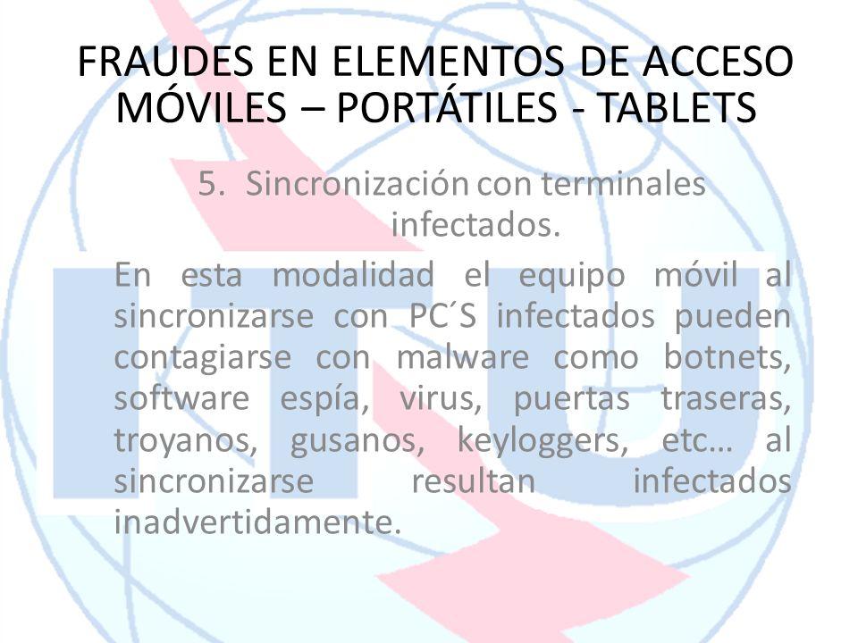 5.Sincronización con terminales infectados. En esta modalidad el equipo móvil al sincronizarse con PC´S infectados pueden contagiarse con malware como