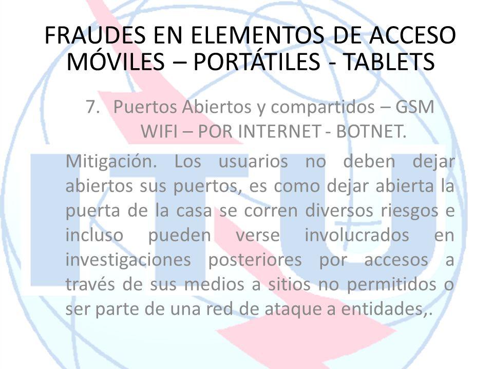 7.Puertos Abiertos y compartidos – GSM WIFI – POR INTERNET - BOTNET. Mitigación. Los usuarios no deben dejar abiertos sus puertos, es como dejar abier