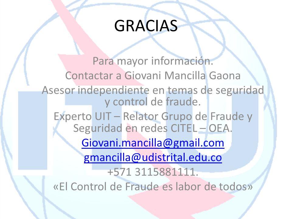 GRACIAS Para mayor información. Contactar a Giovani Mancilla Gaona Asesor independiente en temas de seguridad y control de fraude. Experto UIT – Relat