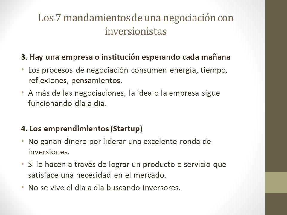 Los 7 mandamientos de una negociación con inversionistas 3. Hay una empresa o institución esperando cada mañana Los procesos de negociación consumen e