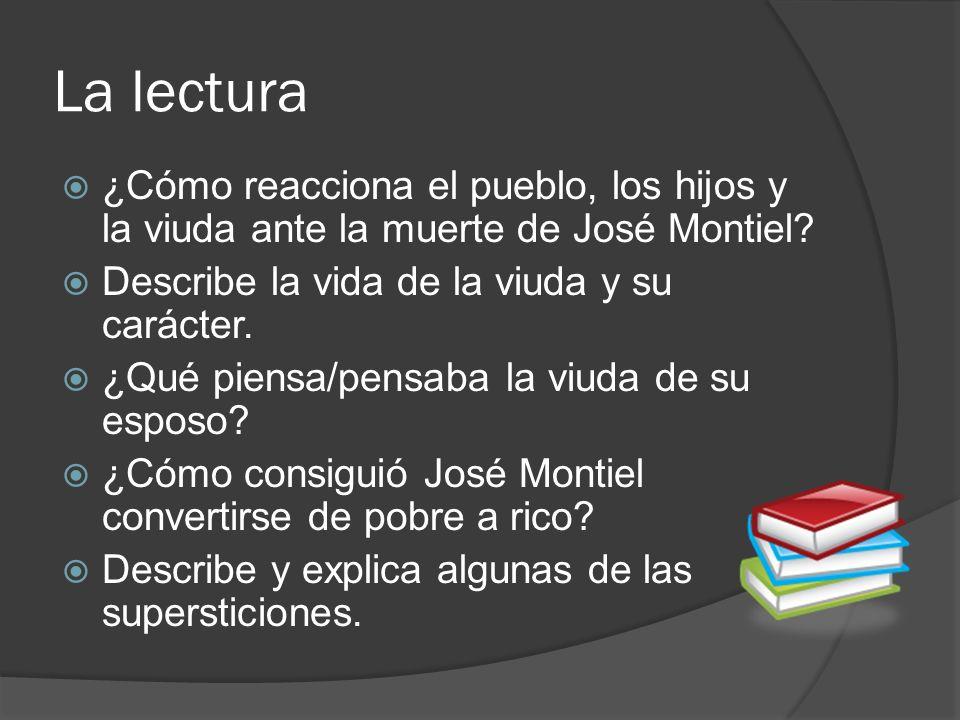 La lectura ¿Cómo reacciona el pueblo, los hijos y la viuda ante la muerte de José Montiel? Describe la vida de la viuda y su carácter. ¿Qué piensa/pen