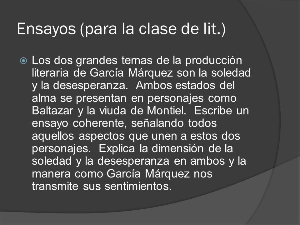 Ensayos (para la clase de lit.) Los dos grandes temas de la producción literaria de García Márquez son la soledad y la desesperanza. Ambos estados del