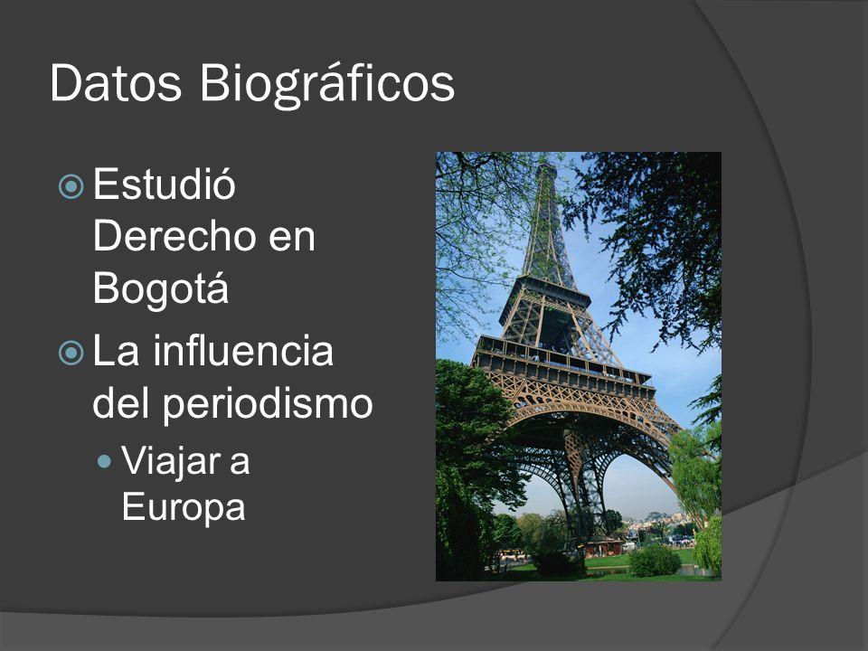 Datos Biográficos Estudió Derecho en Bogotá La influencia del periodismo Viajar a Europa