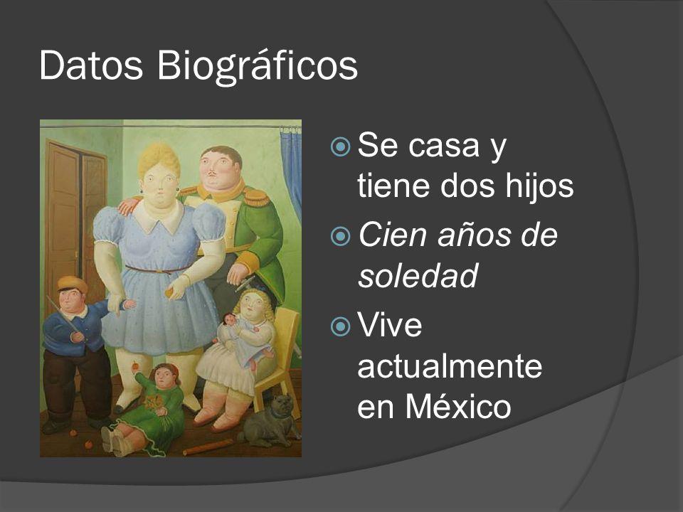 Datos Biográficos Se casa y tiene dos hijos Cien años de soledad Vive actualmente en México