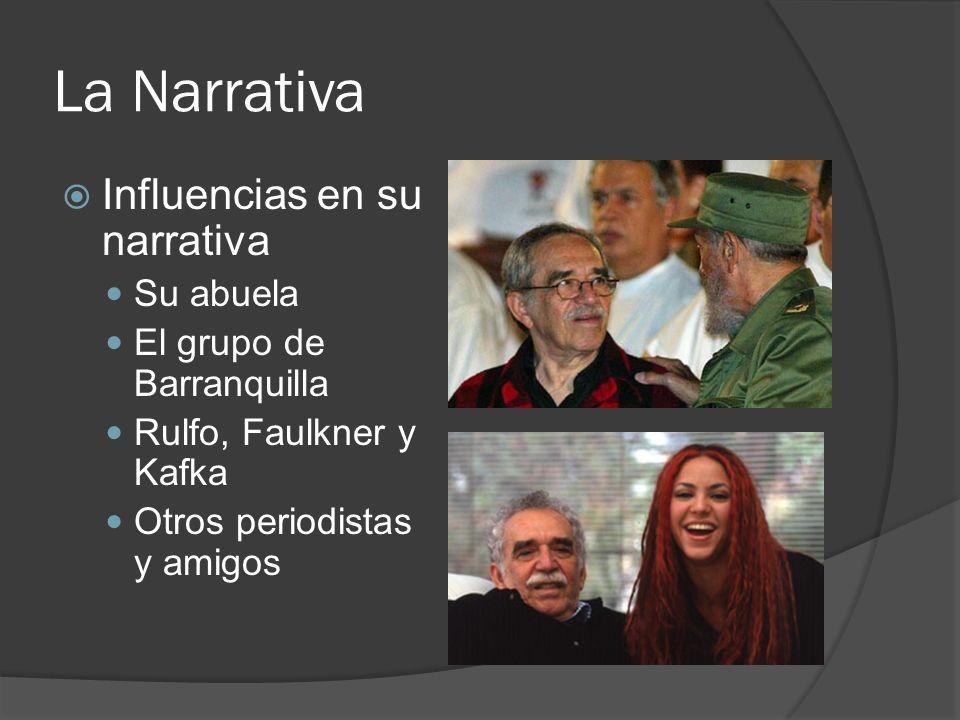 La Narrativa Influencias en su narrativa Su abuela El grupo de Barranquilla Rulfo, Faulkner y Kafka Otros periodistas y amigos
