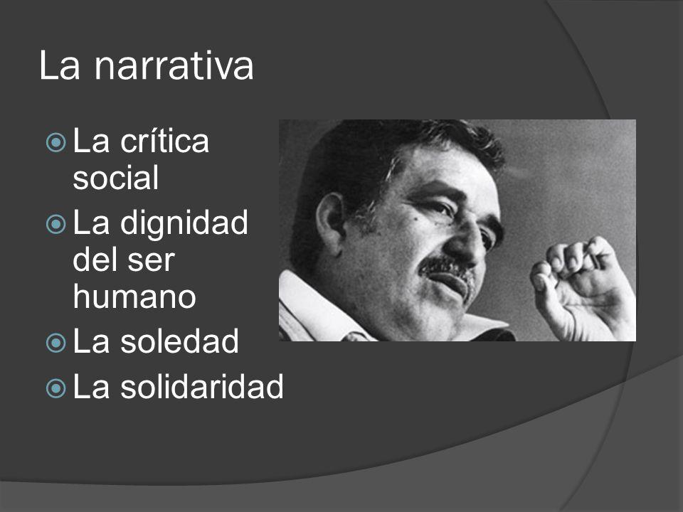 La narrativa La crítica social La dignidad del ser humano La soledad La solidaridad
