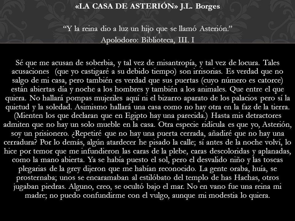 «LA CASA DE ASTERIÓN» J.L.Borges Y la reina dio a luz un hijo que se llamó Asterión.