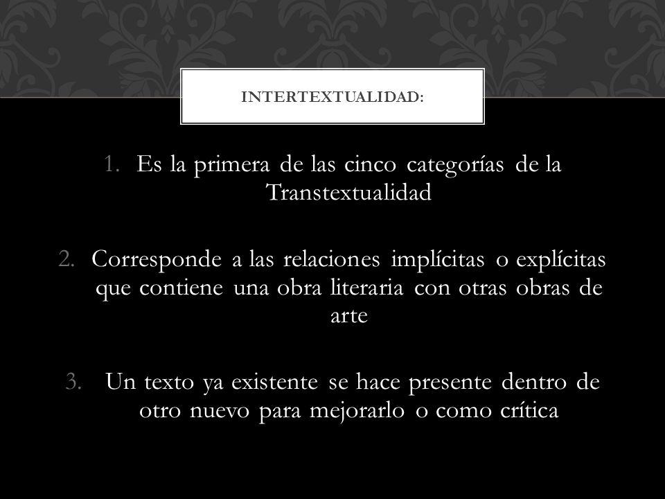 1.Es la primera de las cinco categorías de la Transtextualidad 2.Corresponde a las relaciones implícitas o explícitas que contiene una obra literaria con otras obras de arte 3.