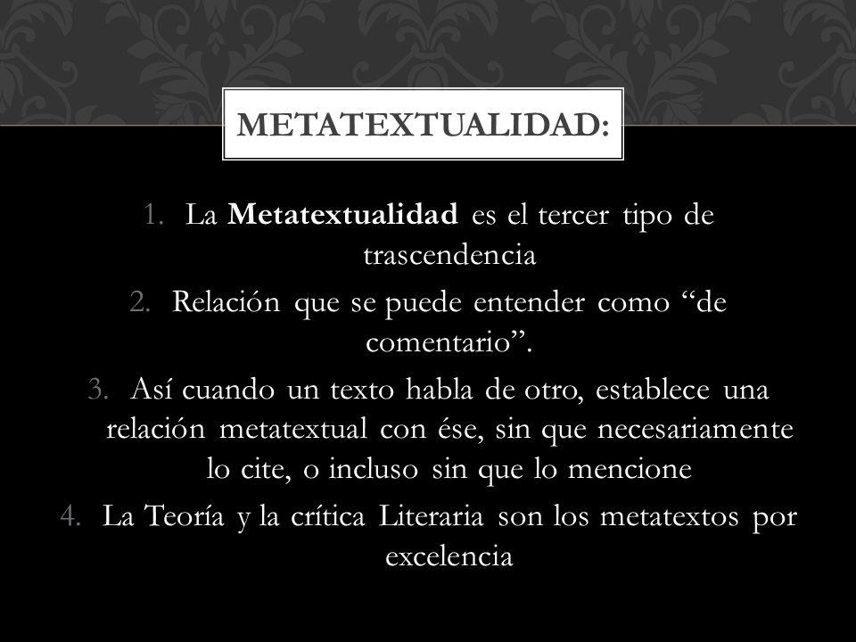 1.La Metatextualidad es el tercer tipo de trascendencia 2.Relación que se puede entender como de comentario.