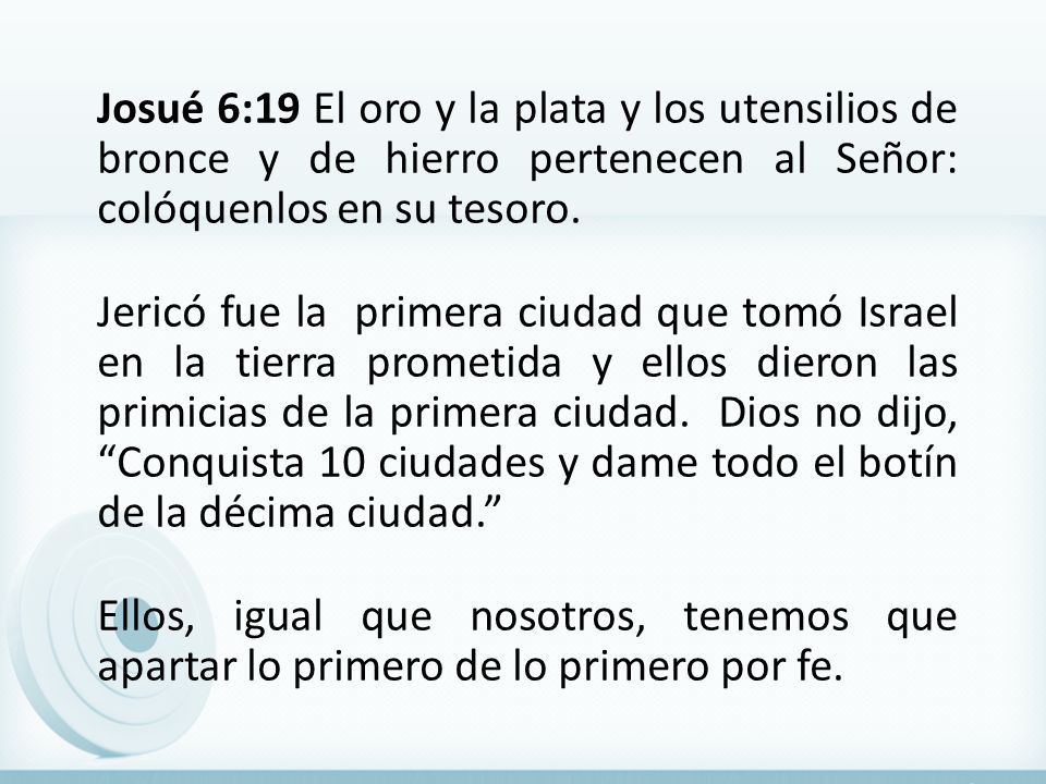 Josué 6:19 El oro y la plata y los utensilios de bronce y de hierro pertenecen al Señor: colóquenlos en su tesoro. Jericó fue la primera ciudad que to