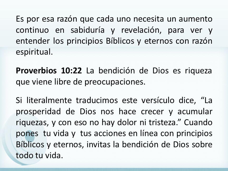 Es por esa razón que cada uno necesita un aumento continuo en sabiduría y revelación, para ver y entender los principios Bíblicos y eternos con razón