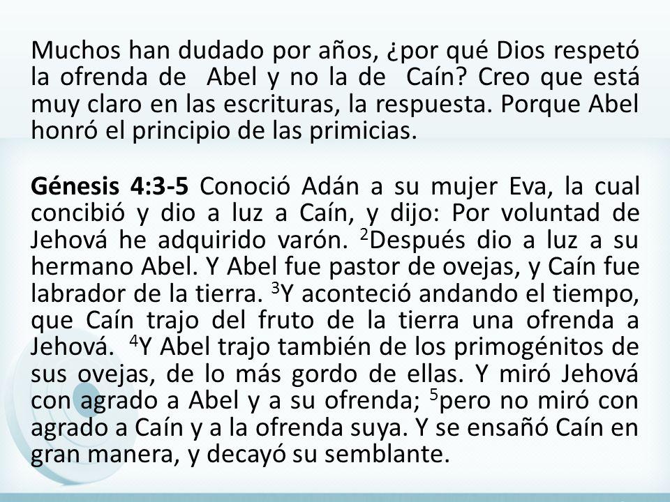 Muchos han dudado por años, ¿por qué Dios respetó la ofrenda de Abel y no la de Caín? Creo que está muy claro en las escrituras, la respuesta. Porque