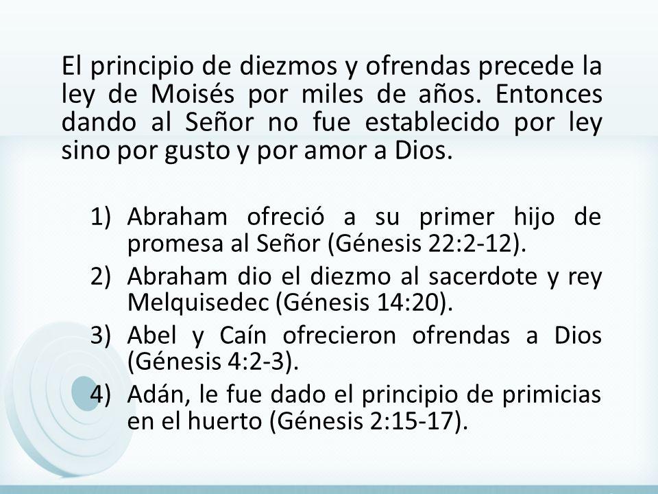 El principio de diezmos y ofrendas precede la ley de Moisés por miles de años. Entonces dando al Señor no fue establecido por ley sino por gusto y por