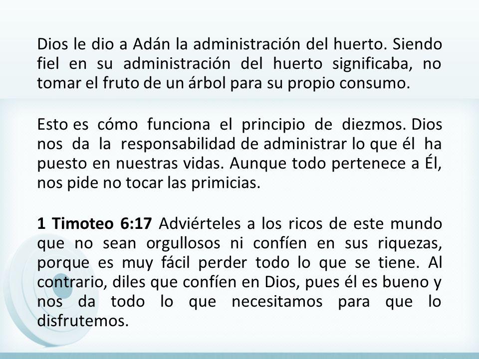 Dios le dio a Adán la administración del huerto. Siendo fiel en su administración del huerto significaba, no tomar el fruto de un árbol para su propio