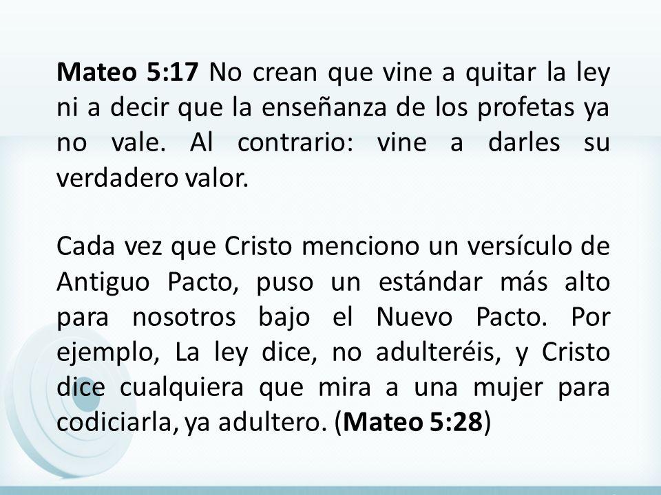 Mateo 5:17 No crean que vine a quitar la ley ni a decir que la enseñanza de los profetas ya no vale. Al contrario: vine a darles su verdadero valor. C