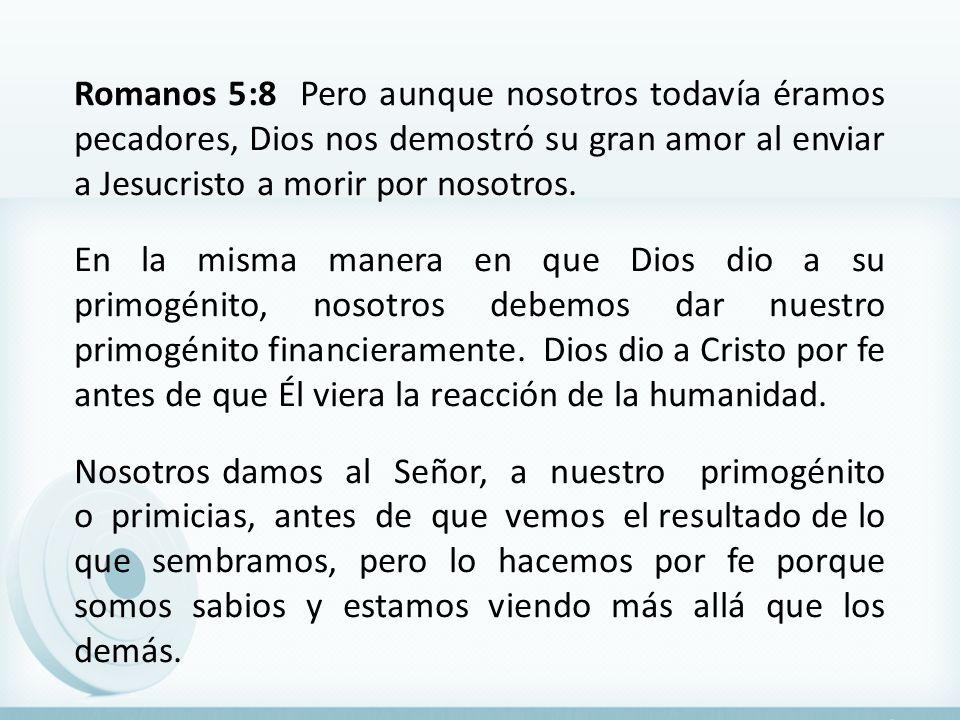 Romanos 5:8 Pero aunque nosotros todavía éramos pecadores, Dios nos demostró su gran amor al enviar a Jesucristo a morir por nosotros. En la misma man