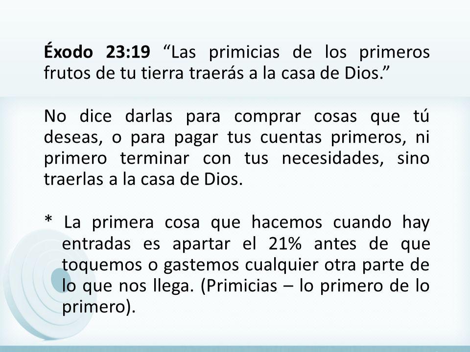 Éxodo 23:19 Las primicias de los primeros frutos de tu tierra traerás a la casa de Dios. No dice darlas para comprar cosas que tú deseas, o para pagar