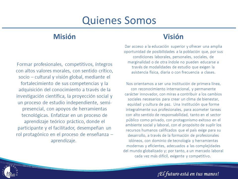 ¡El futuro está en tus manos! Quienes Somos Misión Formar profesionales, competitivos, íntegros con altos valores morales, con sentido crítico, socio