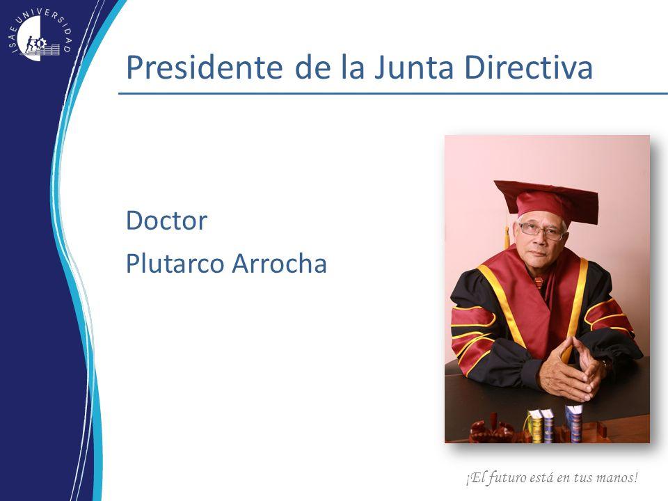 ¡El futuro está en tus manos! Presidente de la Junta Directiva Doctor Plutarco Arrocha