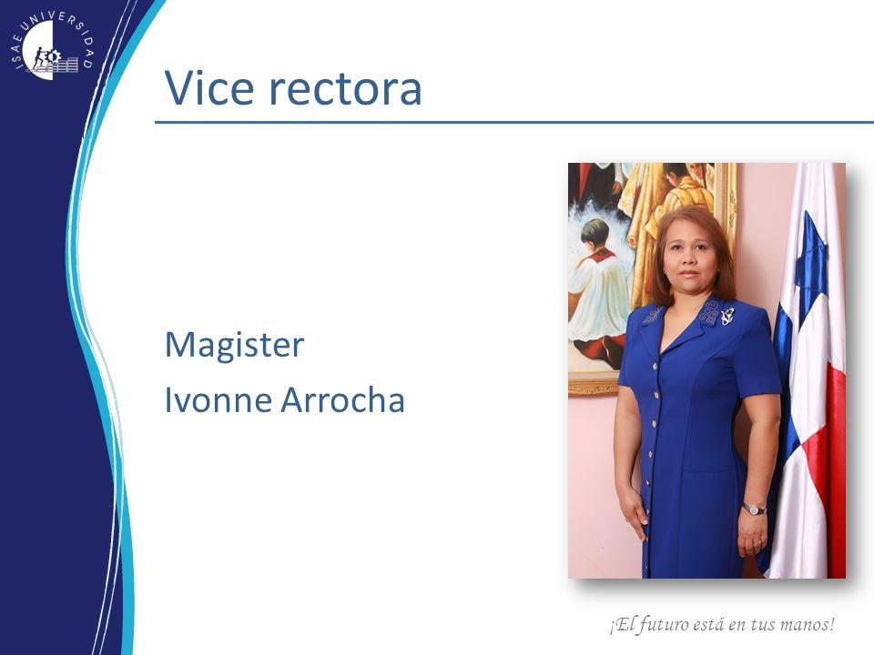 ¡El futuro está en tus manos! Vice rectora Magister Ivonne Arrocha