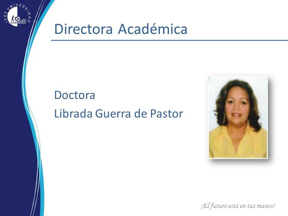 ¡El futuro está en tus manos! Directora Académica Doctora Librada Guerra de Pastor
