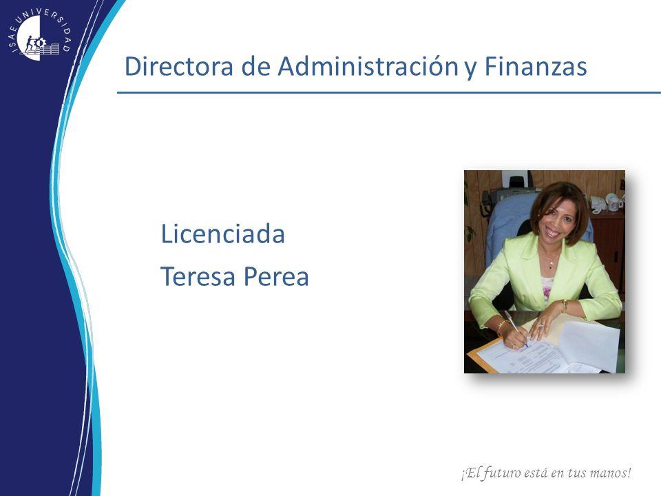 ¡El futuro está en tus manos! Directora de Administración y Finanzas Licenciada Teresa Perea