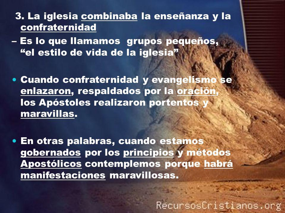3. La iglesia combinaba la enseñanza y la confraternidad – Es lo que llamamos grupos pequeños, el estilo de vida de la iglesia Cuando confraternidad y