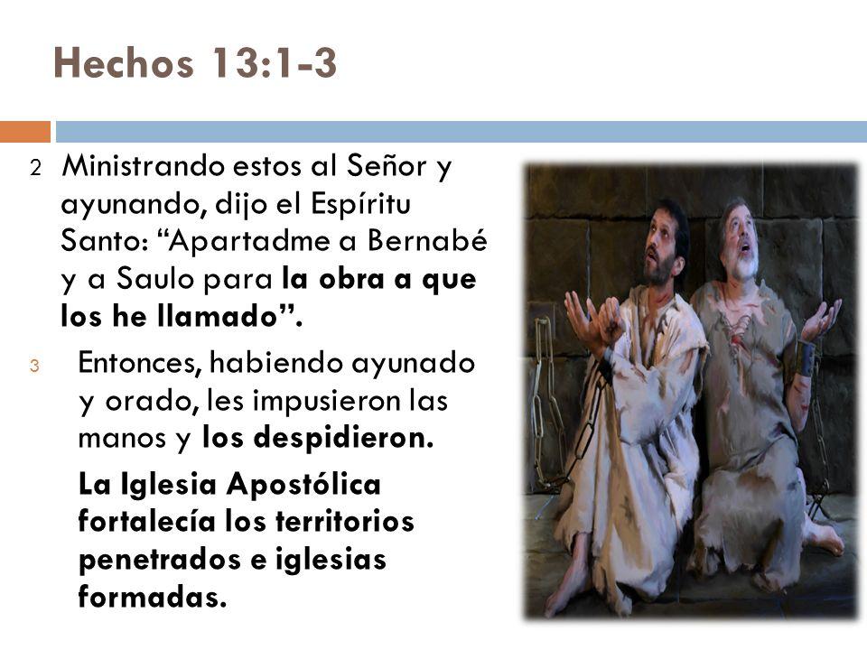Hechos 13:1-3 2 Ministrando estos al Señor y ayunando, dijo el Espíritu Santo: Apartadme a Bernabé y a Saulo para la obra a que los he llamado.