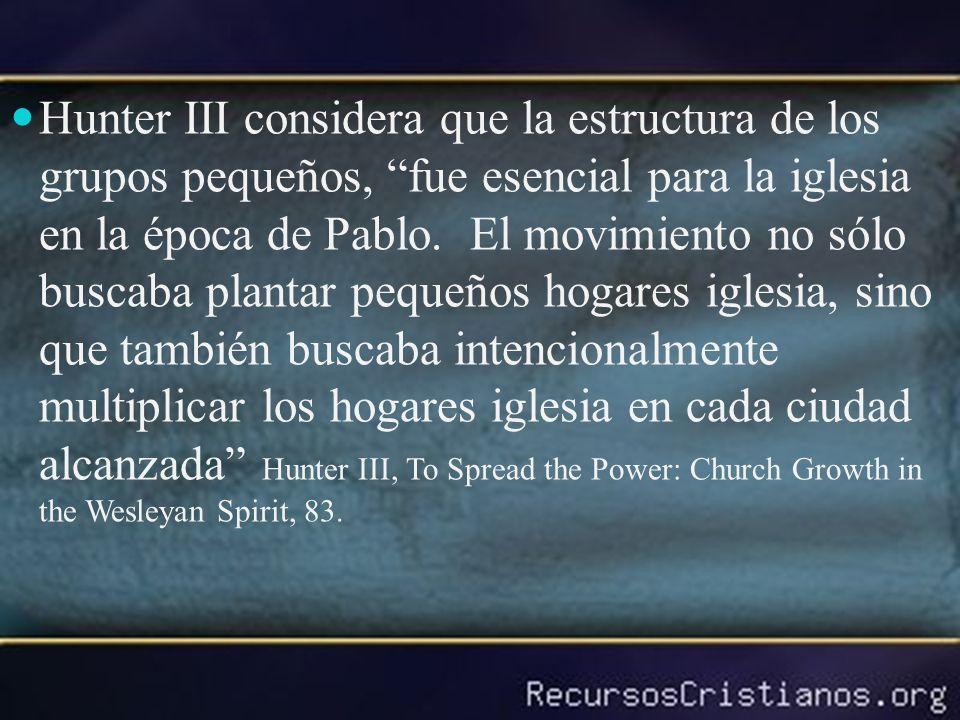 Hunter III considera que la estructura de los grupos pequeños, fue esencial para la iglesia en la época de Pablo. El movimiento no sólo buscaba planta