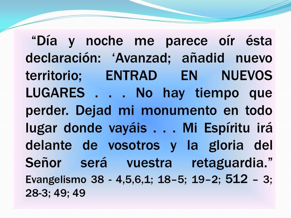 EXPECTATIVA Y DESEO DIVINOS Día y noche me parece oír ésta declaración: Avanzad; añadid nuevo territorio; ENTRAD EN NUEVOS LUGARES...