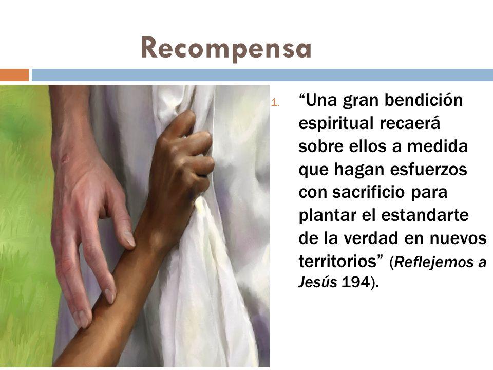 Recompensa 1. Una gran bendición espiritual recaerá sobre ellos a medida que hagan esfuerzos con sacrificio para plantar el estandarte de la verdad en
