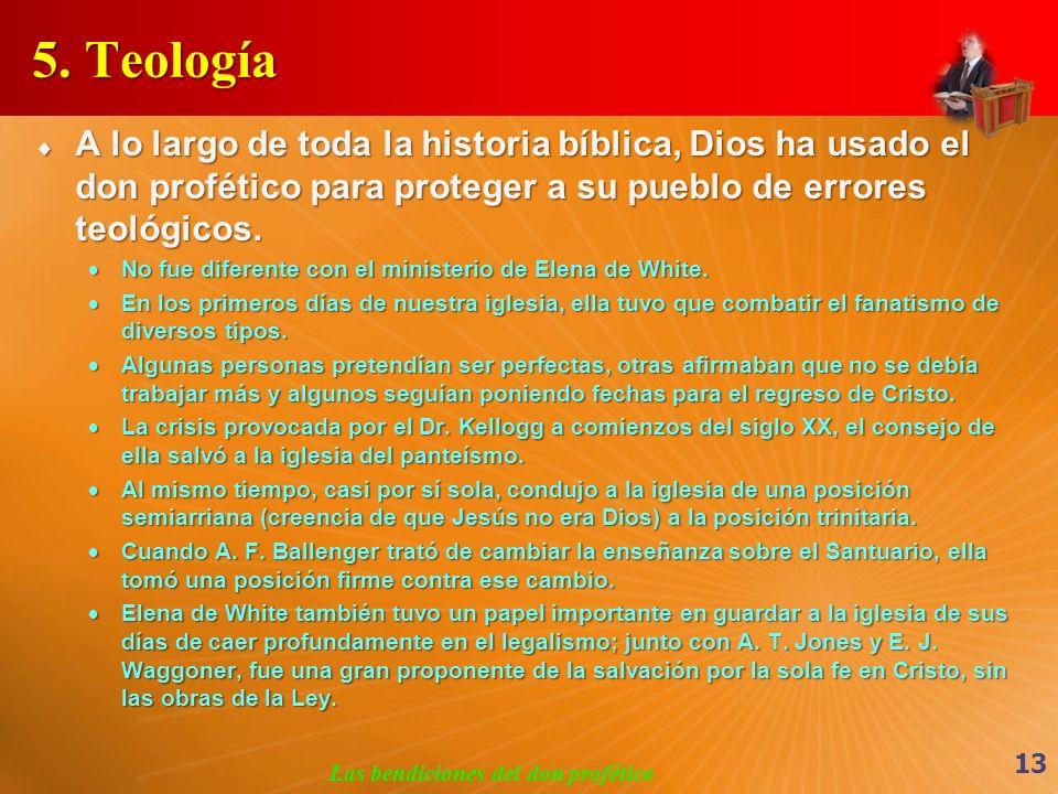 5. Teología A lo largo de toda la historia bíblica, Dios ha usado el don profético para proteger a su pueblo de errores teológicos. A lo largo de toda