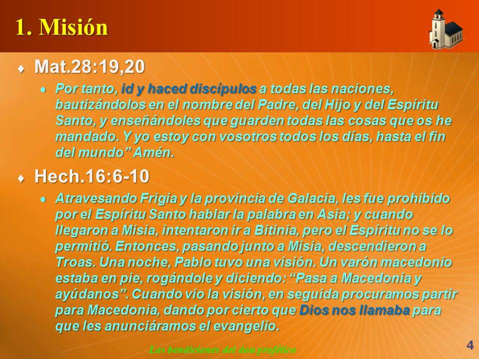 1. Misión Mat.28:19,20 Mat.28:19,20 Por tanto, id y haced discípulos a todas las naciones, bautizándolos en el nombre del Padre, del Hijo y del Espíri