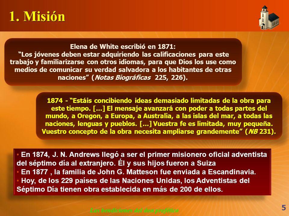 1. Misión Las bendiciones del don profético 5 Elena de White escribió en 1871: Los jóvenes deben estar adquiriendo las calificaciones para este trabaj