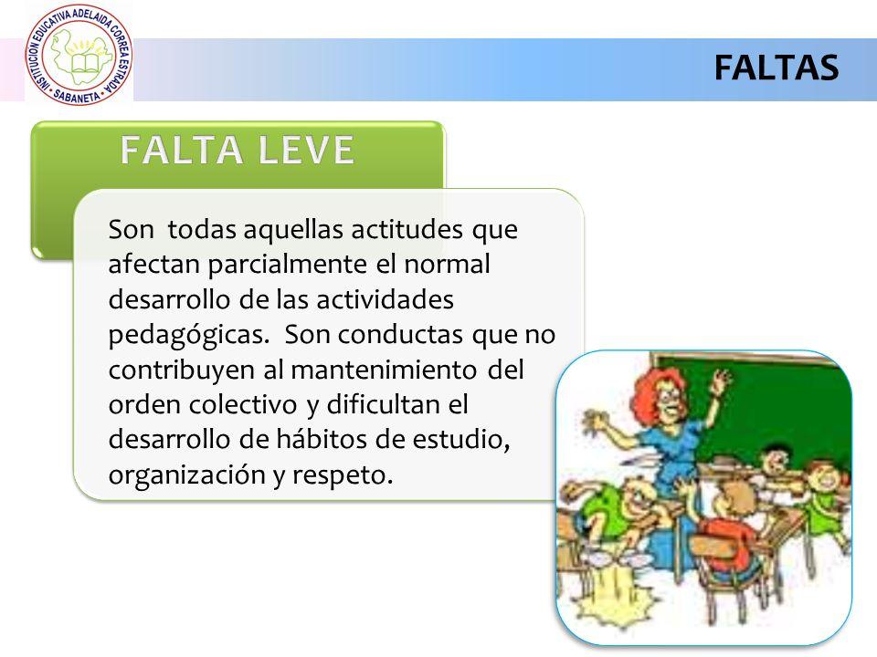 FALTAS Son todas aquellas actitudes que afectan parcialmente el normal desarrollo de las actividades pedagógicas.