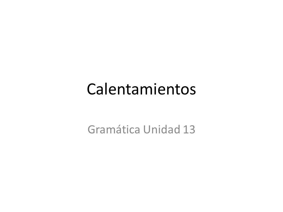 Calentamientos Gramática Unidad 13