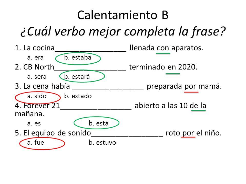 Calentamiento B ¿Cuál verbo mejor completa la frase? 1. La cocina_________________ llenada con aparatos. a. erab. estaba 2. CB North_________________